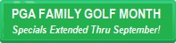 Family Golf Month Specials - extended thru Sept